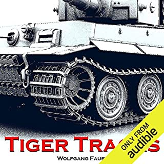 Tiger Tracks     The Classic Panzer Memoir              By:                                                                                                                                 Wolfgang Faust                               Narrated by:                                                                                                                                 George Backman                      Length: 5 hrs and 1 min     69 ratings     Overall 4.6