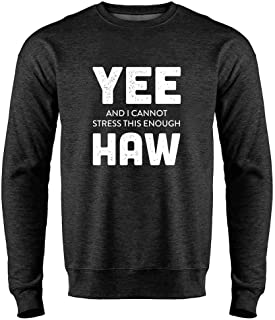 Pop Threads YEE and I Cannot Stress This Enough HAW Funny Cowboy Mens Fleece Crew Sweatshirt
