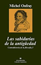 Las sabidurías de la antigüedad: Contrahistoria de la filosofía, I (Argumentos nº 361) (Spanish Edition)