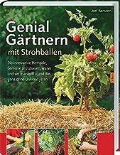 Genial Gärtnern mit Strohballen: Die innovative Methode, Gemüse anzubauen, wann und wo man will - und das ganz ohne Unkrau...