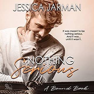 Nothing Serious     The Bound Series, Book 4              By:                                                                                                                                 Jessica Jarman                               Narrated by:                                                                                                                                 Greg Boudreaux                      Length: 5 hrs and 32 mins     34 ratings     Overall 4.6