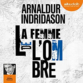 La Femme de l'ombre     Trilogie des ombres 2              Written by:                                                                                                                                 Arnaldur Indridason                               Narrated by:                                                                                                                                 Philippe Résimont                      Length: 8 hrs and 43 mins     2 ratings     Overall 4.0