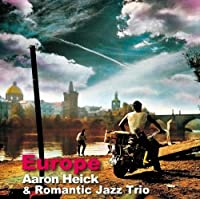 Romantric Jazz Trio: Europe by Aaron Heick (2010-03-30)