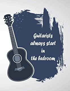 Guitarists always start in the bedroom: 6 String Guitar Chord and Tablature Staff Music Paper for Guitar Players, beginner...