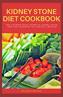 KIDNEY STONE DIET COOKBOOK: The ultimate book guide on kidney stone diet and cookbook for healthy living