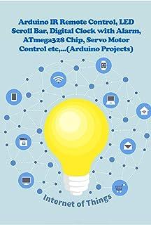 Arduino IR Remote Control, LED Scroll Bar, Digital Clock with Alarm, ATmega328 Chip, Servo Motor Control etc,...
