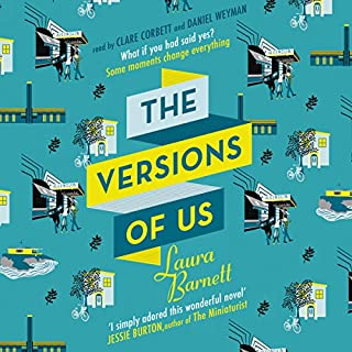 The Versions of Us                   By:                                                                                                                                 Laura Barnett                               Narrated by:                                                                                                                                 Clare Corbett,                                                                                        Daniel Weyman                      Length: 12 hrs and 44 mins     429 ratings     Overall 4.0