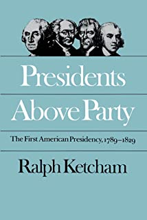 Presidents Above Party: The First American Presidency, 1789-1829 (Published by the Omohundro Institute of Early American History and Culture and the University of North Carolina Press)