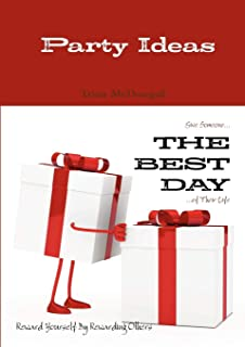 Party Ideas: Give Someone . . . The Best Day . . . Of Their Life: Reward Yourself By Rewarding Others