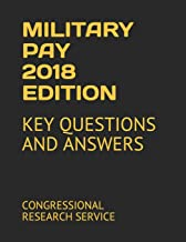 MILITARY PAY 2018 EDITION: KEY QUESTIONS AND ANSWERS