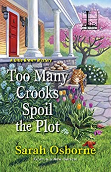 Too Many Crooks Spoil the Plot (A Ditie Brown Mystery Book 1) by [Sarah Osborne]