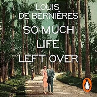So Much Life Left Over                   By:                                                                                                                                 Louis de Bernieres                               Narrated by:                                                                                                                                 Avita Jay,                                                                                        David Sibley                      Length: 9 hrs and 17 mins     60 ratings     Overall 4.3