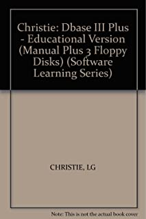 Christie: Dbase III Plus - Educational Version (Manual Plus 3 Floppy Disks) (Software Learning Series)