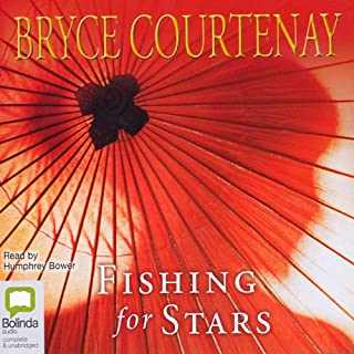 Fishing for Stars                   By:                                                                                                                                 Bryce Courtenay                               Narrated by:                                                                                                                                 Humphrey Bower                      Length: 22 hrs and 57 mins     964 ratings     Overall 4.1