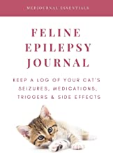 Feline Epilepsy Journal: Keep a Log of Your Cat's Seizures, Medications, Triggers & Side Effects