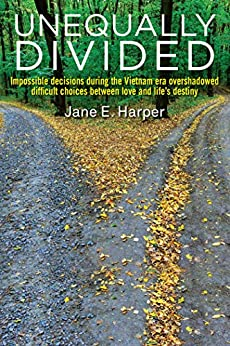 Unequally Divided: Impossible decisions during the Vietnam era overshadowed difficult choices between love and life's destiny by [Jane Harper]