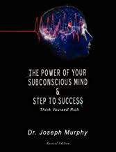 The Power of Your Subconscious Mind & Steps to Success: Think Yourself Rich