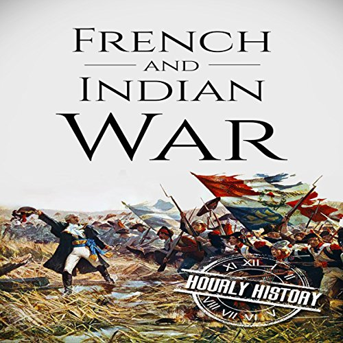French and Indian War: A History from Beginning to End audiobook cover art
