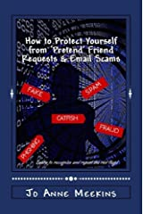 How to Protect Yourself from 'Pretend' Friend Requests & Email Scams Kindle Edition