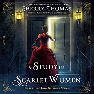 A Study in Scarlet Women     The Lady Sherlock Series, Book 1              Written by:                                                                                                                                 Sherry Thomas                               Narrated by:                                                                                                                                 Kate Reading                      Length: 11 hrs     60 ratings     Overall 4.5