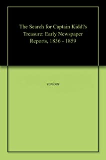The Search for Captain Kidd's Treasure: Early Newspaper Reports, 1836 - 1859