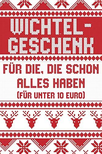 Wichtelgeschenk für die, die schon alles haben (für unter 10 Euro) - Notizbuch: Buch mit lustigem Spruch als Geschenk zum Wichteln (Kollegen, Freunde, Familie)