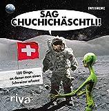 Sag Chuchichäschtli: 100 Dinge, an denen man einen Schweizer erkennt