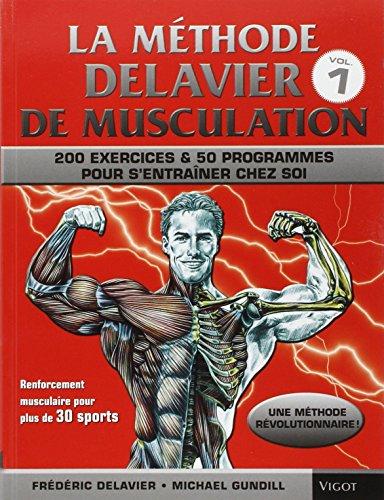 La méthode Delavier : Musculation, exercices et programmes pour s'entraîner chez soi