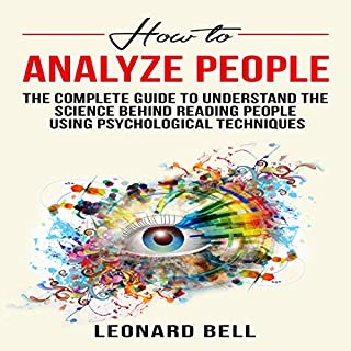How to Analyze People     The Complete Guide to Understand the Science behind Reading People Using Psychological Techniques              By:                                                                                                                                 Leonard Bell                               Narrated by:                                                                                                                                 Pete Beretta                      Length: 1 hr and 39 mins     27 ratings     Overall 4.6