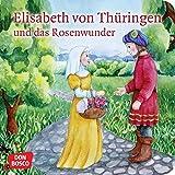 Elisabeth von Thüringen und das Rosenwunder. Mini-Bilderbuch. Don Bosco Minis: Vorbilder und Heilige. (Geschichten von Vorbildern und Heiligen)