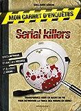 Mon carnet d'enquêtes Serial Killers