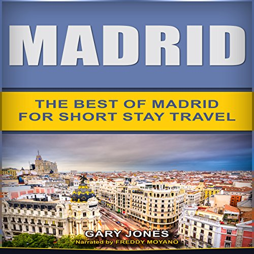 Madrid: The Best of Madrid for Short Stay Travel audiobook cover art