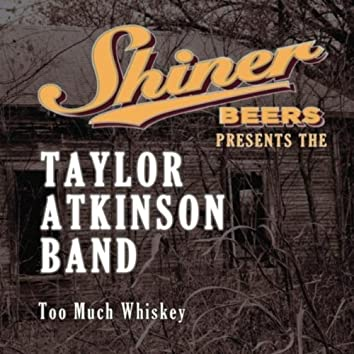 Too Much Whiskey (Shiner Beers Presents)