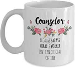 Counselor Mug Badass Miracle Worker Funny Coffee Mug 11 Ounces Flowers Funny and Cute, Perfect Gift For Graduation