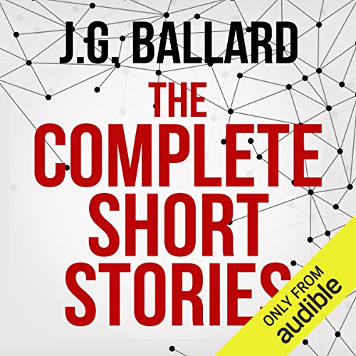 The Complete Short Stories                   By:                                                                                                                                 J. G. Ballard                               Narrated by:                                                                                                                                 Ric Jerrrom,                                                                                        William Gaminara,                                                                                        Sean Barrett,                   and others                 Length: 63 hrs and 21 mins     58 ratings     Overall 4.1