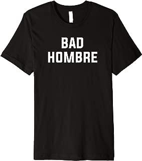 Bad Hombre T-Shirt by Vocal Garb Premium T-Shirt
