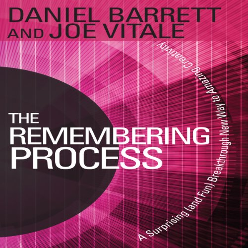 The Remembering Process     A Surprising (and Fun) Breakthrough New Way to Amazing Creativity              By:                                                                                                                                 Daniel Barrett,                                                                                        Joe Vitale                               Narrated by:                                                                                                                                 Daniel Barrett,                                                                                        Joe Vitale                      Length: 4 hrs and 21 mins     43 ratings     Overall 4.7