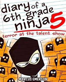 Diary of a 6th Grade Ninja 5: Terror at the Talent Show (a hilarious adventure for children ages 9-12) by [Noah Child, Marcus Emerson]