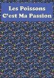 Les Poissons C'est Ma Passion: Maintenance de votre aquarium d'eau de mer| Livre, cahier, journal avec suivi  réglages pour poissons, cycle d'azote | ... passionnés de poissons et d'aquariophilie.