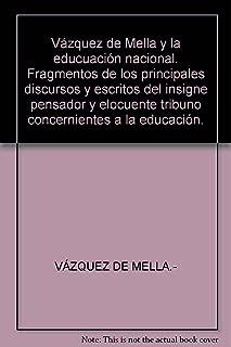 Vázquez de Mella y la educuación nacional. Fragmentos de los principales discursos y escritos del insigne pensador y elocuente tribuno concernientes a la educación.