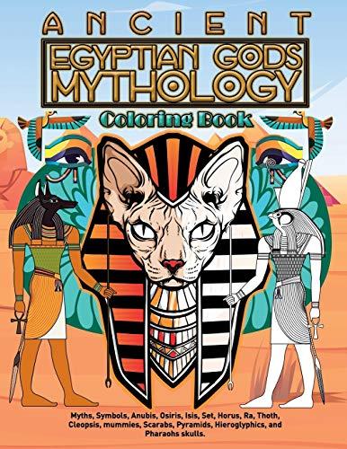 Ancient Egyptian Gods Mythology Coloring Book: Myths, Symbols, Anubis, Osiris, Isis, Set, Horus, Ra, Thoth, Cleopsis, mummies, Scarabs, Pyramids, ... Pharaohs skulls. Cool and Relaxing Designs.
