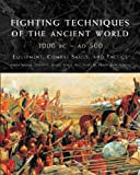 Fighting Techniques of the Ancient World 3000 BCE–500CE: Equipment, Combat Skills and Tactics (Praise for the Fighting Techniques)