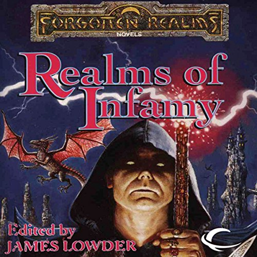 Realms of Infamy     A Forgotten Realms Anthology              By:                                                                                                                                 R. A. Salvatore,                                                                                        Ed Greenwood,                                                                                        Elaine Cunningham,                   and others                          Narrated by:                                                                                                                                 Alex Hyde-White                      Length: 12 hrs and 46 mins     4 ratings     Overall 3.8