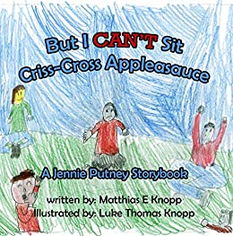 But I CAN'T Sit Criss-Cross Applesauce: A Jennie Putney Storybook by [Matthias Knopp, Luke Knopp]