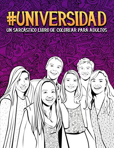 Universidad: Un sarcástico libro de colorear para adultos: 50 divertidas páginas que invitan a la relajación y el alivio del estrés para estudiantes