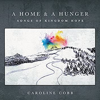 A Home & A Hunger: Songs of Kingdom Hope