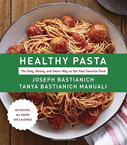 Healthy Pasta: The Sexy, Skinny, and Smart Way to Eat Your Favourite Food