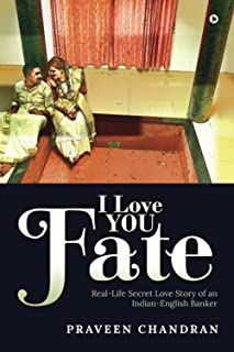 I Love You Fate: Real-Life Secret Love Story of an Indian-English Banker