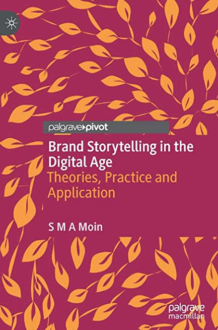 Brand Storytelling in the Digital Age: Theories, Practice and Application