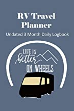 RV Travel Planner: Undated 3 Month Daily Logbook | Checklists Plus RV Park Review Pages and Meal Planners - Better On Wheels